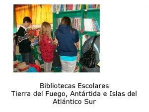 Bibliotecas Escolares Tierra del Fuego Antrtida e Islas