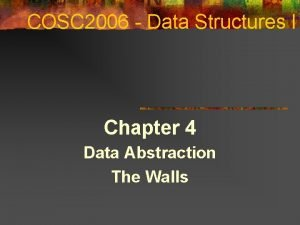 COSC 2006 Data Structures I Chapter 4 Data