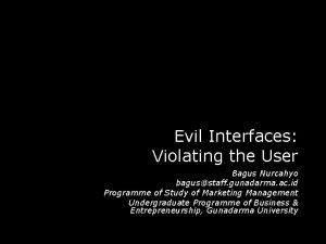 Evil Interfaces Violating the User Bagus Nurcahyo bagusstaff