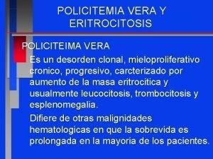 POLICITEMIA VERA Y ERITROCITOSIS POLICITEIMA VERA Es un