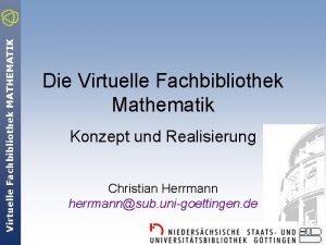 Virtuelle Fachbibliothek MATHEMATIK Die Virtuelle Fachbibliothek Mathematik Konzept