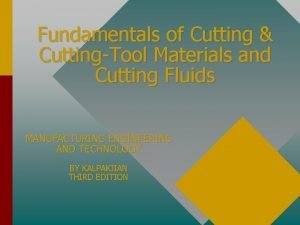 Fundamentals of Cutting CuttingTool Materials and Cutting Fluids
