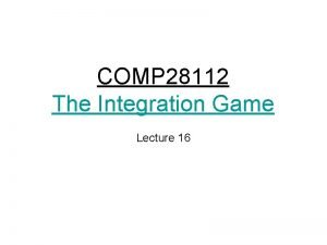 COMP 28112 The Integration Game Lecture 16 Architecture