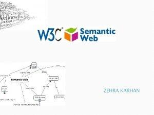 ZEHRA KARHAN Semantik web Semantik Web ayr bir