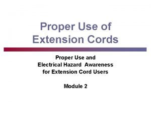 Proper Use of Extension Cords Proper Use and