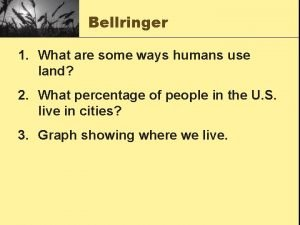 Bellringer 1 What are some ways humans use