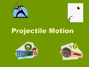Projectile Motion What is projectile A projectile is