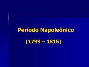 Perodo Napolenico 1799 1815 Perodo Napolenico Fases n