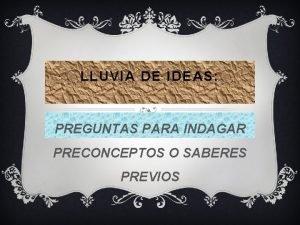 LLUVIA DE IDEAS PREGUNTAS PARA INDAGAR PRECONCEPTOS O