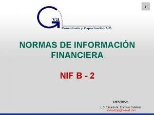1 NORMAS DE INFORMACIN FINANCIERA NIF B 2