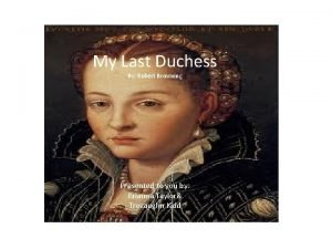 My Last Duchess By Robert Browning Presented to