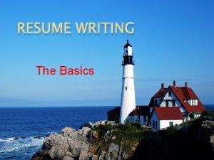 RESUME WRITING The Basics Topics General resume writing