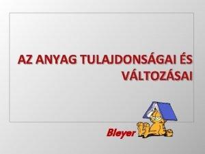 AZ ANYAG TULAJDONSGAI S VLTOZSAI Bleyer 1 Anyagok