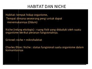 HABITAT DAN NICHE Habitat tempat hidup organisme Tempat