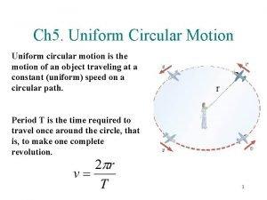Ch 5 Uniform Circular Motion Uniform circular motion