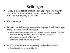 Bellringer Happy almost spring breakput your homework with