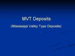 MVT Deposits Mississippi Valley Type Deposits MVT Ores
