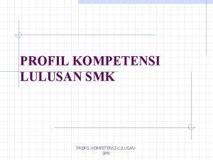 PROFIL KOMPETENSI LULUSAN SMK PROFILKOMPETENSILULUSANSMK PROFIL MANUSIA INDONESIA