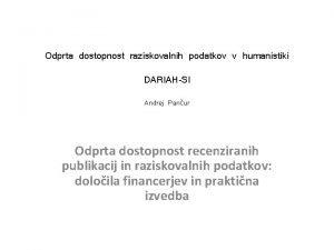 Odprta dostopnost raziskovalnih podatkov v humanistiki DARIAHSI Andrej