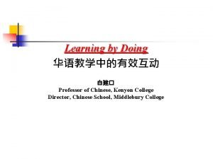 Learning by Doing Professor of Chinese Kenyon College
