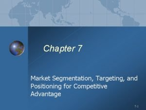 Chapter 7 Market Segmentation Targeting and Positioning for