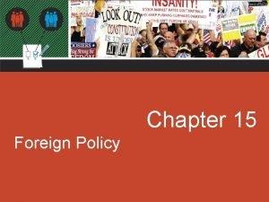 Chapter 15 Foreign Policy Chapter 15 Foreign Policy