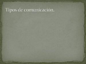 Tipos de comunicacin COMUNICACIN INTERPERSONAL La comunicacin interpersonal