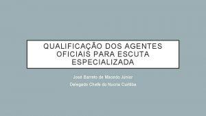 QUALIFICAO DOS AGENTES OFICIAIS PARA ESCUTA ESPECIALIZADA Jos