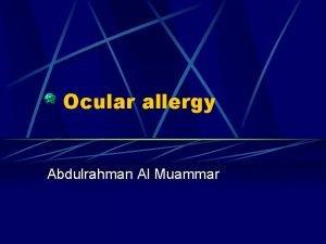 Ocular allergy Abdulrahman Al Muammar Ocular allergy Allergic