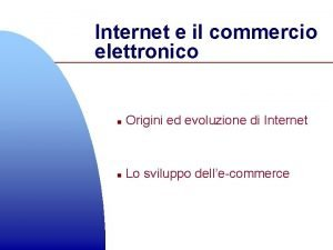Internet e il commercio elettronico n Origini ed