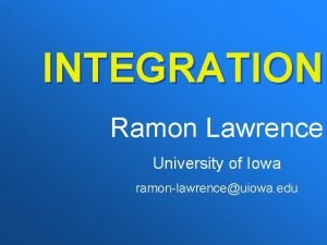 INTEGRATION Ramon Lawrence University of Iowa ramonlawrenceuiowa edu