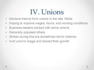 IV Unions Workers tried to form unions in
