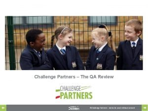 Challenge Partners The QA Review Challenge Partners not
