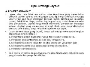 Tipe Strategi Layout A PENGERTIAN LAYOUT Layout atau