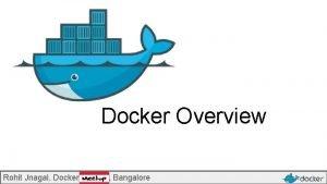 Docker Overview Rohit Jnagal Docker Meetup Bangalore jnagal