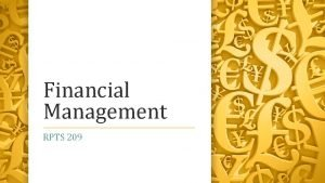 Financial Management RPTS 209 Financial Management includes all