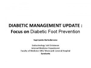 DIABETIC MANAGEMENT UPDATE Focus on Diabetic Foot Prevention