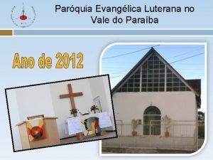 Parquia Evanglica Luterana no Vale do Paraba Parquia
