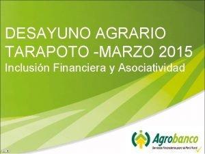 DESAYUNO AGRARIO TARAPOTO MARZO 2015 Inclusin Financiera y