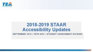 2018 2019 STAAR Accessibility Updates SEPTEMBER 2018 TETN