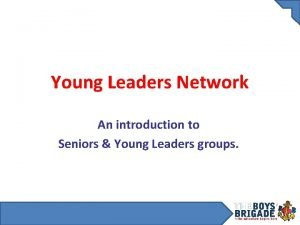 Young Leaders Network An introduction to Seniors Young