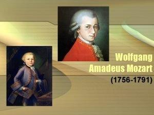Wolfgang Amadeus Mozart 1756 1791 Wolfgang Amadeus Mozart