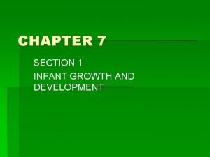 CHAPTER 7 SECTION 1 INFANT GROWTH AND DEVELOPMENT