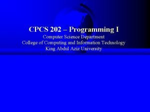 CPCS 202 Programming I Computer Science Department College