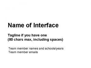 ComputerHuman Interaction Spring 2013 Name of Interface Tagline