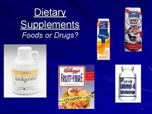 Dietary Supplements Foods or Drugs 1 Dietary Supplements