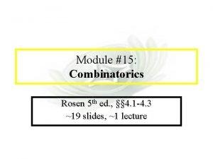 Module 7 Complexity Module 15 Combinatorics Rosen 5