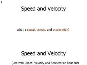 1 Speed and Velocity What is speed velocity