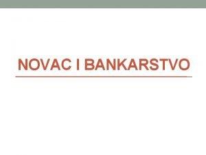 NOVAC I BANKARSTVO 2 NOVAC U prolosti je