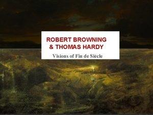 ROBERT BROWNING THOMAS HARDY Visions of Fin de